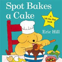 Spot bakes a cakes an original lift-the-flap book