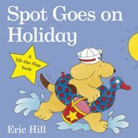 Spot goes on holiday an original lift-the -flap book