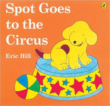 Spot goes to the circus an original lift-the-flap book